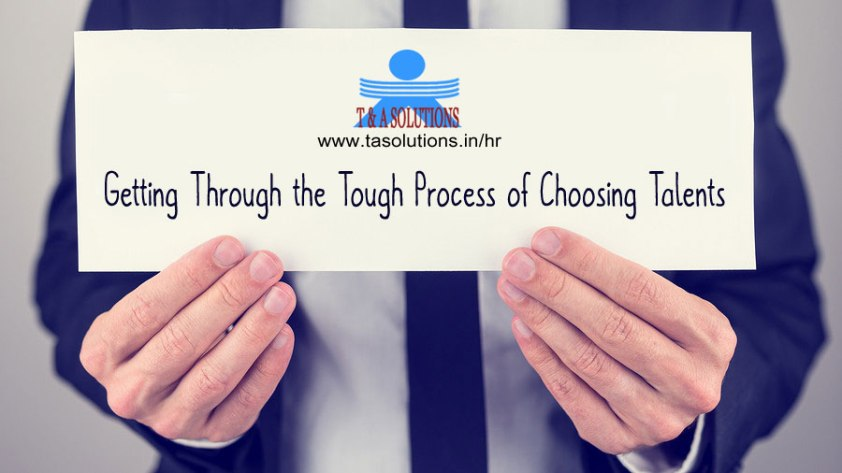 Getting Through the Tough Process of Choosing Talents